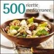 500 RICETTE MEDITERRANEE