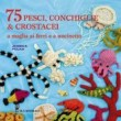 75 PESCI CONCHIGLE E CROSTACEI